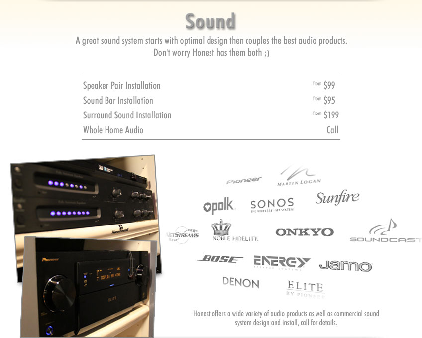 A great sound system starts with optimal design then couples the best audio products. 		Don't worry Honest has them both ;)